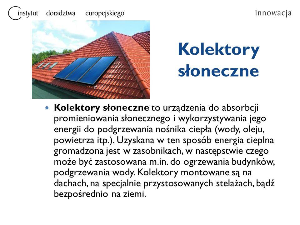Kolektory słoneczne Kolektory słoneczne to urządzenia do absorbcji promieniowania słonecznego i wykorzystywania jego energii do podgrzewania nośnika ciepła (wody, oleju, powietrza itp.).