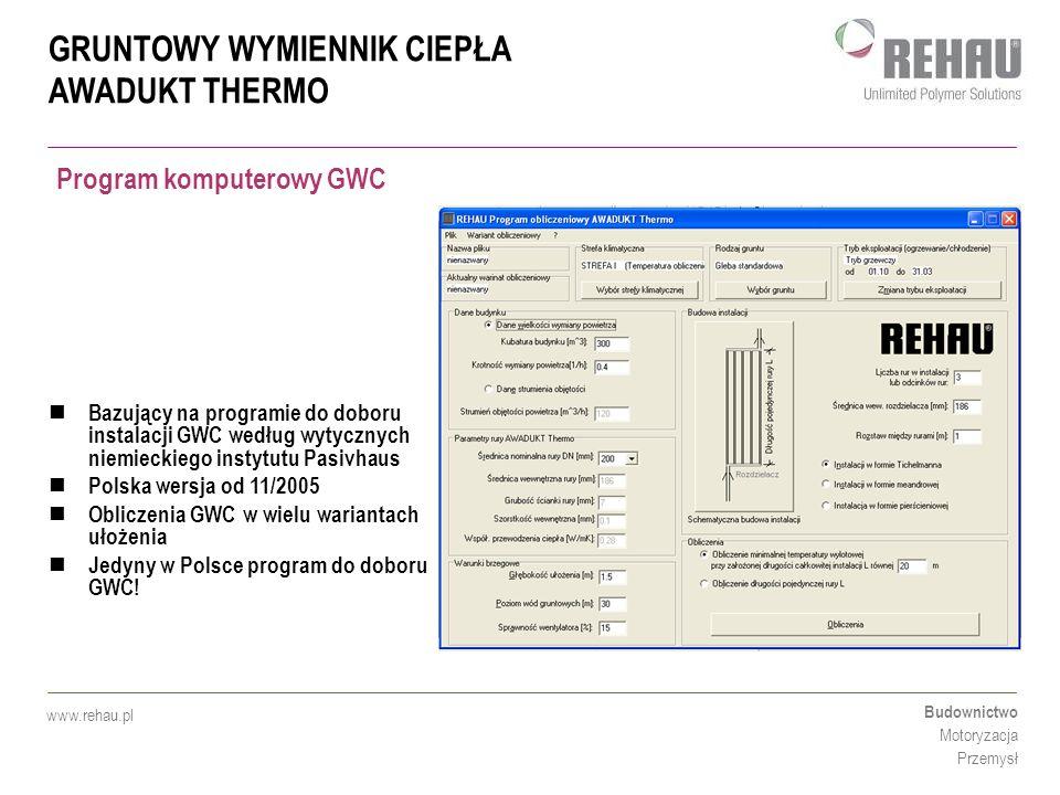 GRUNTOWY WYMIENNIK CIEPŁA AWADUKT THERMO Budownictwo Motoryzacja Przemysł www.rehau.pl Bazujący na programie do doboru instalacji GWC według wytycznyc