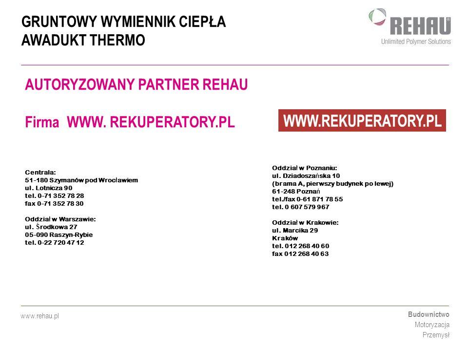 GRUNTOWY WYMIENNIK CIEPŁA AWADUKT THERMO Budownictwo Motoryzacja Przemysł www.rehau.pl AUTORYZOWANY PARTNER REHAU Firma WWW. REKUPERATORY.PL Centrala: