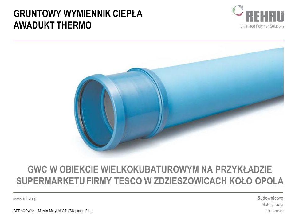 GRUNTOWY WYMIENNIK CIEPŁA AWADUKT THERMO Budownictwo Motoryzacja Przemysł www.rehau.pl Pierwszy projekt pilotażowy - ZDZIESZOWICE W tym obiekcie o powierzchni 1000 m 2 po raz pierwszy w Polsce zdecydowano się na zastosowanie alternatywnych źródeł energii w celu zredukowania zużycia gazu, prądu i wody.