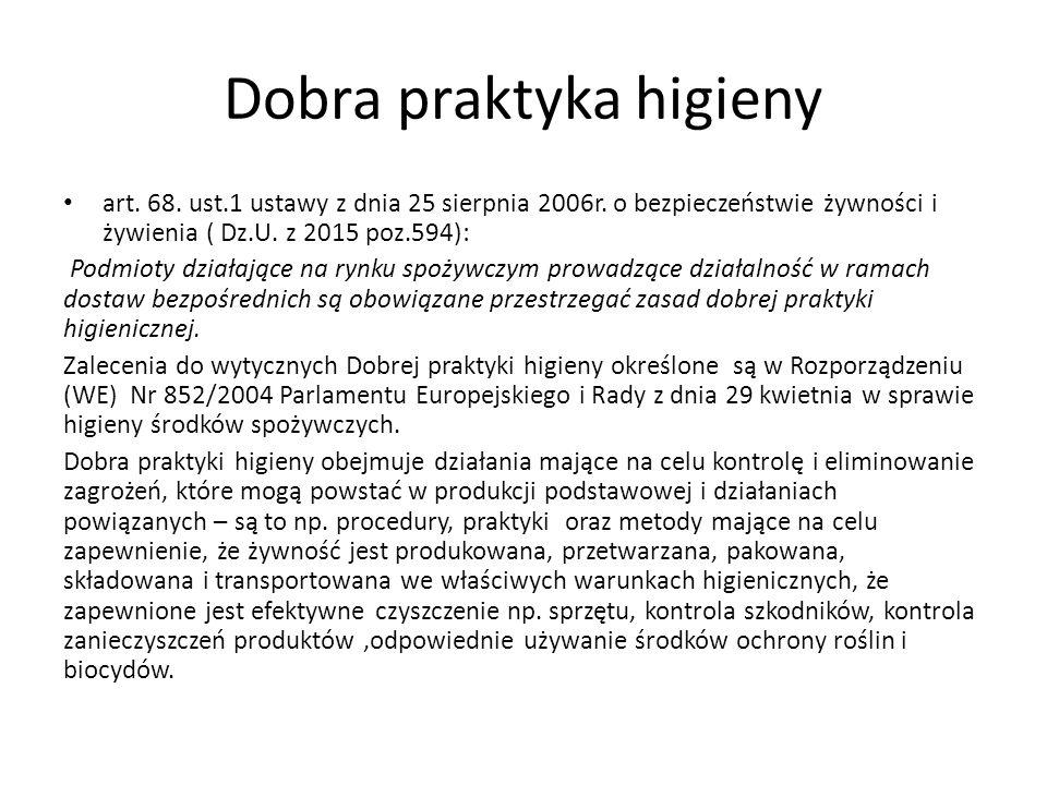 Dobra praktyka higieny art. 68. ust.1 ustawy z dnia 25 sierpnia 2006r. o bezpieczeństwie żywności i żywienia ( Dz.U. z 2015 poz.594): Podmioty działaj