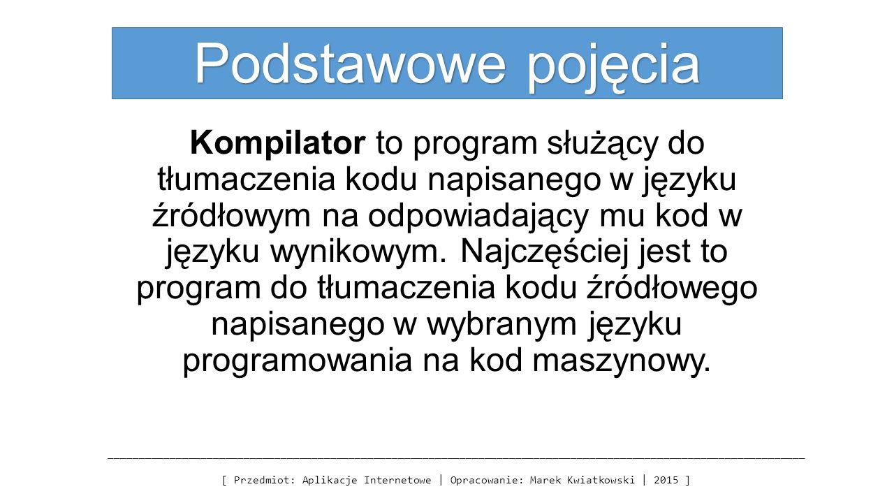 Podstawowe pojęcia Kompilator to program służący do tłumaczenia kodu napisanego w języku źródłowym na odpowiadający mu kod w języku wynikowym. Najczęś