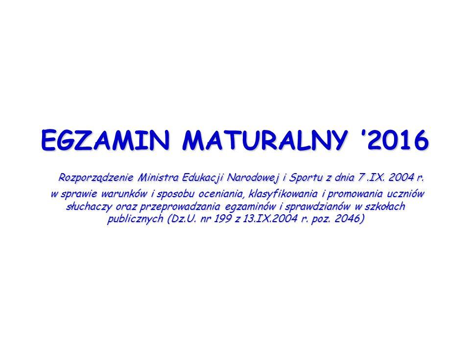 EGZAMIN MATURALNY '2016 Rozporządzenie Ministra Edukacji Narodowej i Sportu z dnia 7.IX. 2004 r. w sprawie warunków i sposobu oceniania, klasyfikowani