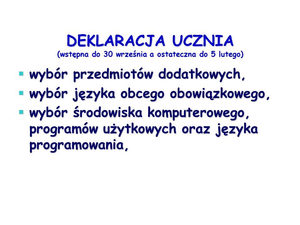 DEKLARACJA UCZNIA (wstępna do 30 września a ostateczna do 5 lutego)  wybór przedmiotów dodatkowych,  wybór języka obcego obowiązkowego,  wybór środ