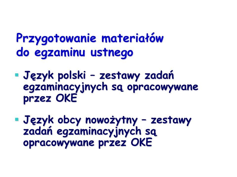Przygotowanie materiałów do egzaminu ustnego  Język polski – zestawy zadań egzaminacyjnych są opracowywane przez OKE  Język obcy nowożytny – zestawy