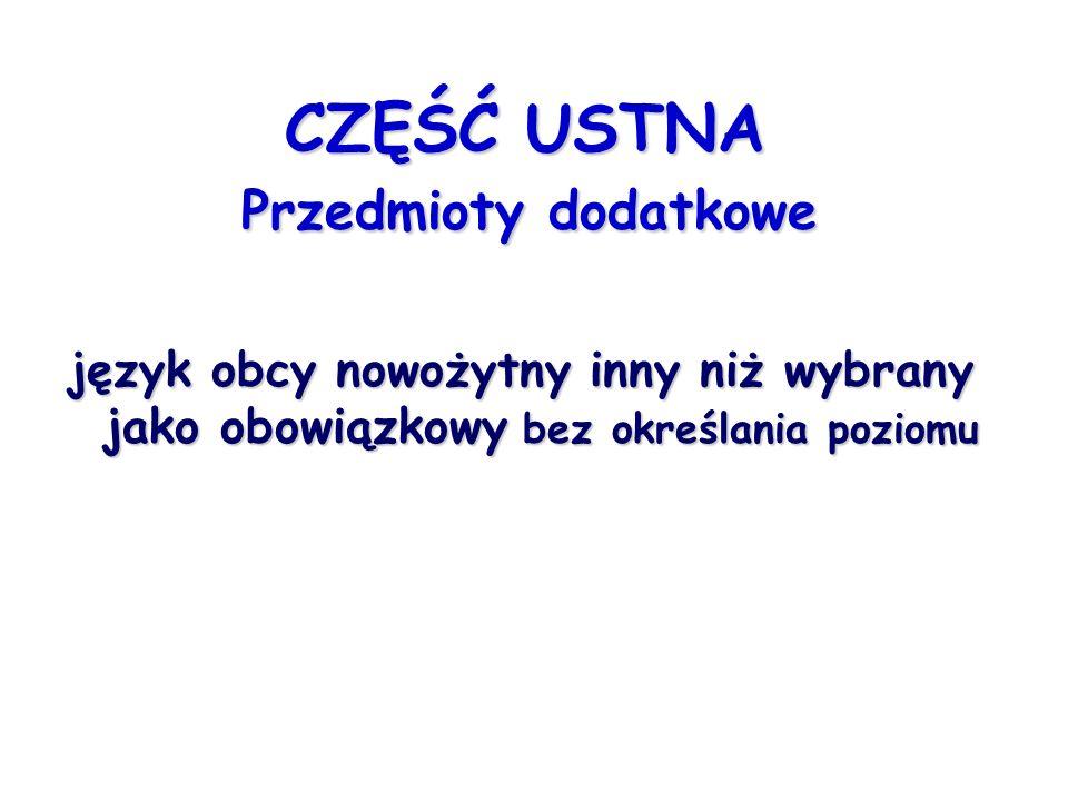 CZĘŚĆ PISEMNA Przedmioty obowiązkowe  język polski  język obcy nowożytny  matematyka  jeden z przedmiotów dodatkowych.