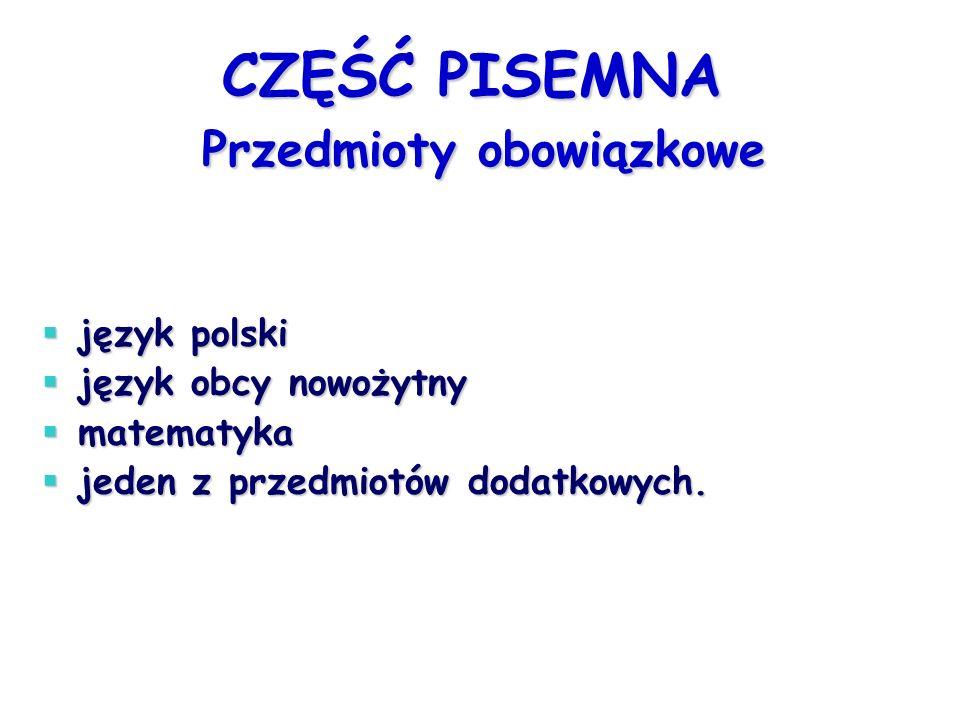 Przedmioty dodatkowe maksymalnie sześć przedmiotów, w tym jeden w części pisemnej wybrany obowiązkowo.