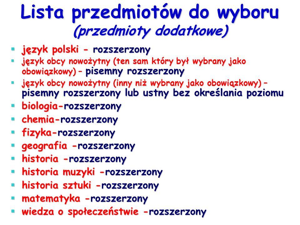 Lista przedmiotów do wyboru (przedmioty dodatkowe)  język polski - rozszerzony  język obcy nowożytny (ten sam który był wybrany jako obowiązkowy) –