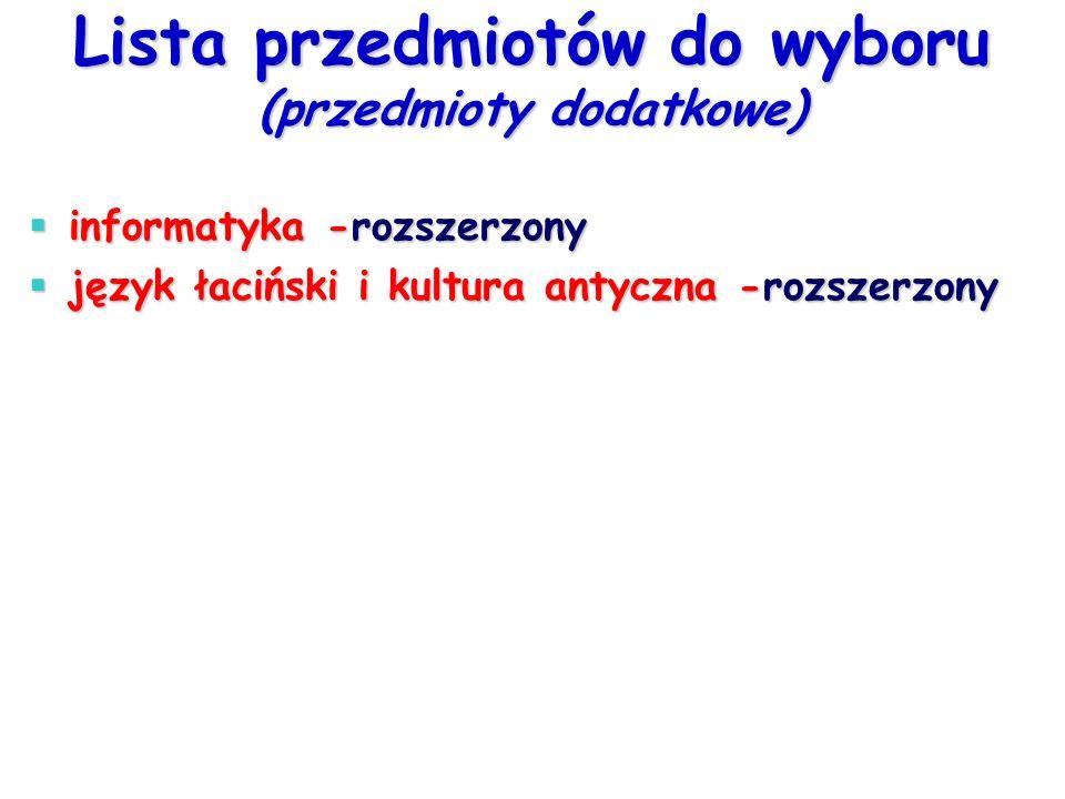 Lista przedmiotów do wyboru (przedmioty dodatkowe)  informatyka -rozszerzony  język łaciński i kultura antyczna -rozszerzony