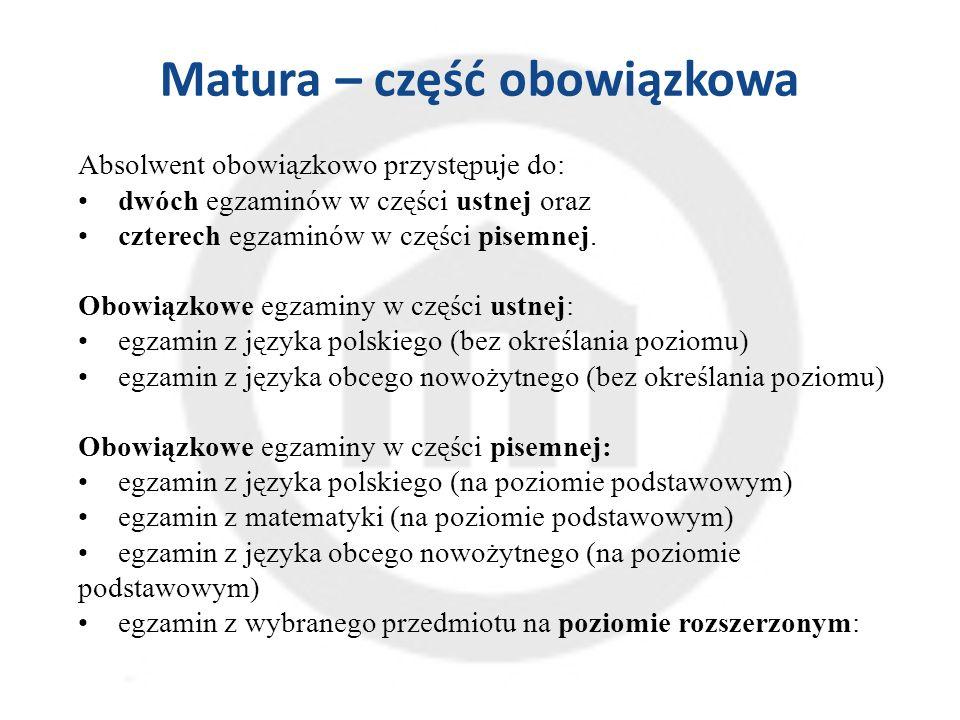 Matura – część obowiązkowa Absolwent obowiązkowo przystępuje do: dwóch egzaminów w części ustnej oraz  czterech egzaminów w części pisemnej.