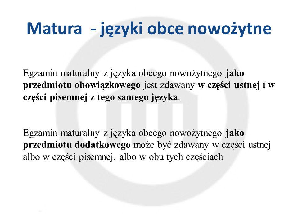 Matura - języki obce nowożytne Egzamin maturalny z języka obcego nowożytnego jako przedmiotu obowiązkowego jest zdawany w części ustnej i w części pisemnej z tego samego języka.