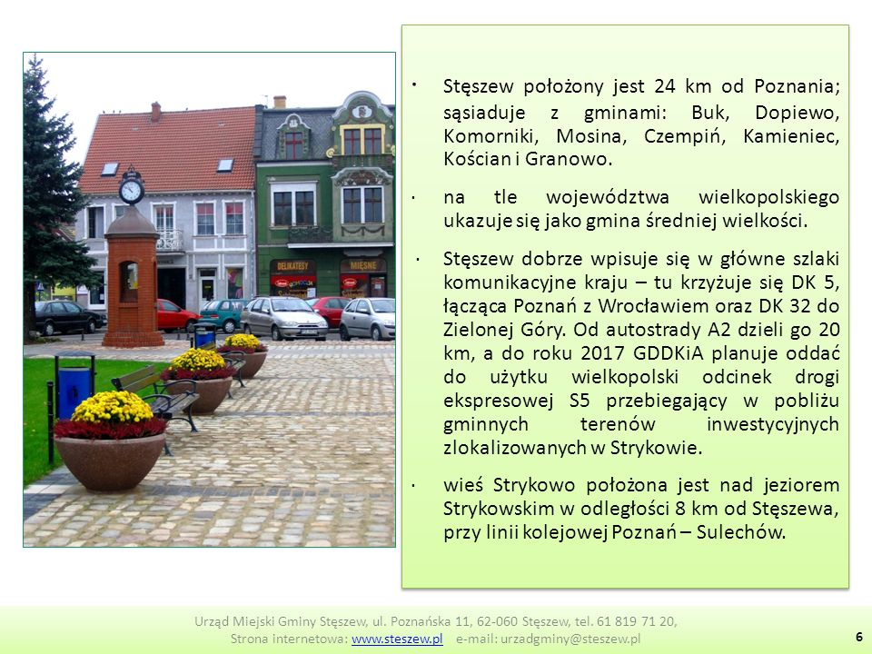 ∙ Stęszew położony jest 24 km od Poznania; sąsiaduje z gminami: Buk, Dopiewo, Komorniki, Mosina, Czempiń, Kamieniec, Kościan i Granowo.