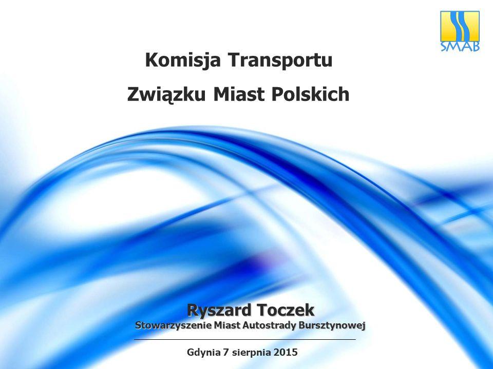 Komisja Transportu Związku Miast Polskich Gdynia 7 sierpnia 2015 Ryszard Toczek Stowarzyszenie Miast Autostrady Bursztynowej