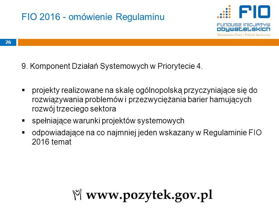 FIO 2016 - omówienie Regulaminu 9. Komponent Działań Systemowych w Priorytecie 4.  projekty realizowane na skalę ogólnopolską przyczyniające się do r