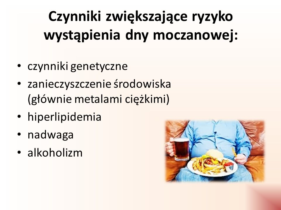 Alkohol Niskie spożycie – Błonnika – Folianów – Witaminy C Według badań amerykańskich: – Ryzyko rozwoju dny jest wysokie u osób spożywających duże ilości mięsa i owoców morza – Mniejsze ryzyko występuje u osób, których dieta jest zrównoważona i zawiera mniejsze ilości białka i warzyw bogatych w puryny Żywieniowe czynniki zwiększające ryzyko wystąpienia dny moczanowej: