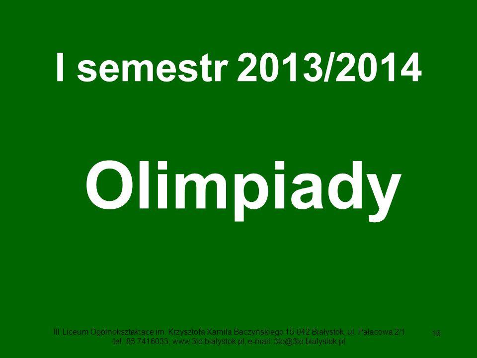 16 I semestr 2013/2014 Olimpiady III Liceum Ogólnokształcące im.