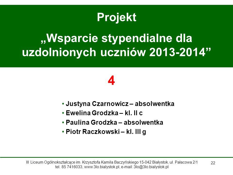 """22 Projekt """"Wsparcie stypendialne dla uzdolnionych uczniów 2013-2014 4 Justyna Czarnowicz – absolwentka Ewelina Grodzka – kl."""