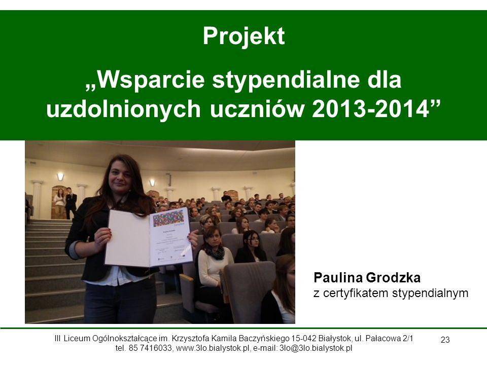 """23 Projekt """"Wsparcie stypendialne dla uzdolnionych uczniów 2013-2014 Paulina Grodzka z certyfikatem stypendialnym III Liceum Ogólnokształcące im."""