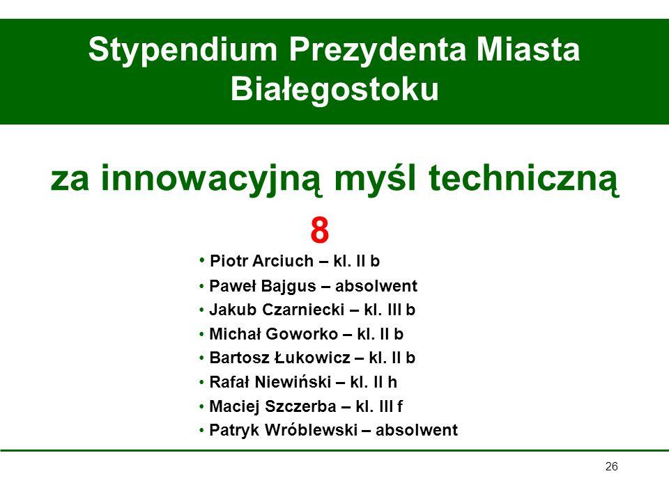 26 Stypendium Prezydenta Miasta Białegostoku za innowacyjną myśl techniczną Piotr Arciuch – kl.