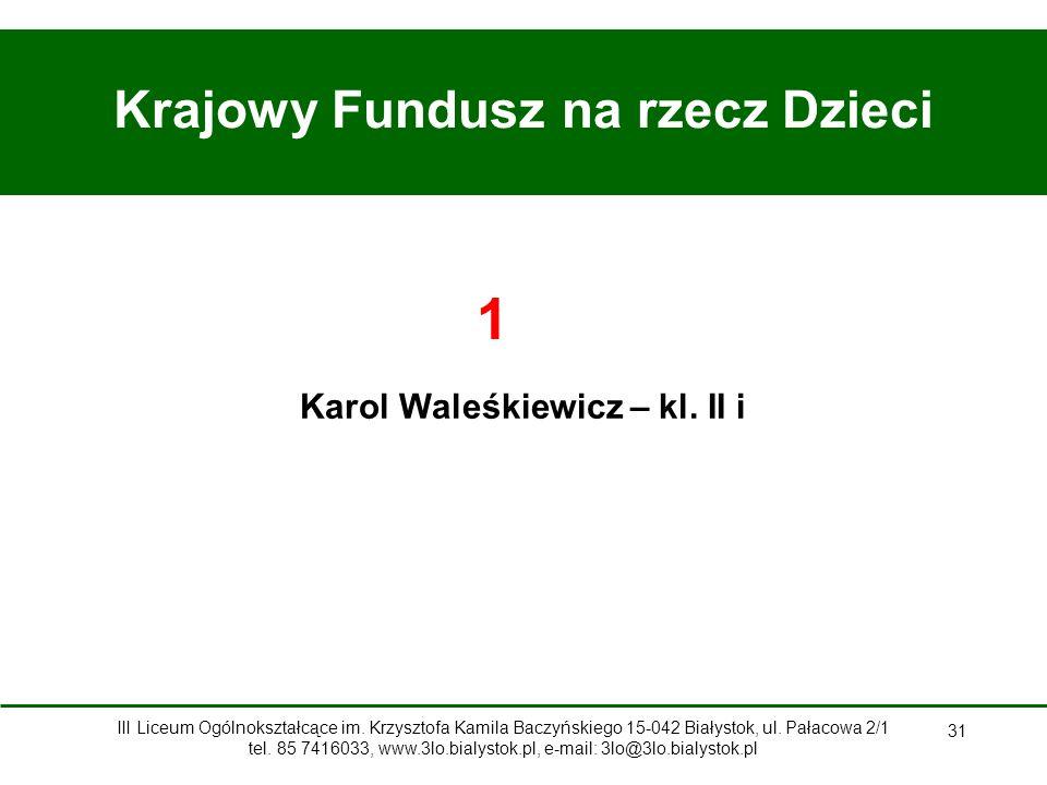 31 Krajowy Fundusz na rzecz Dzieci Karol Waleśkiewicz – kl.