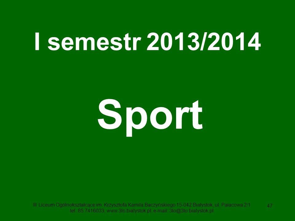47 I semestr 2013/2014 Sport III Liceum Ogólnokształcące im.