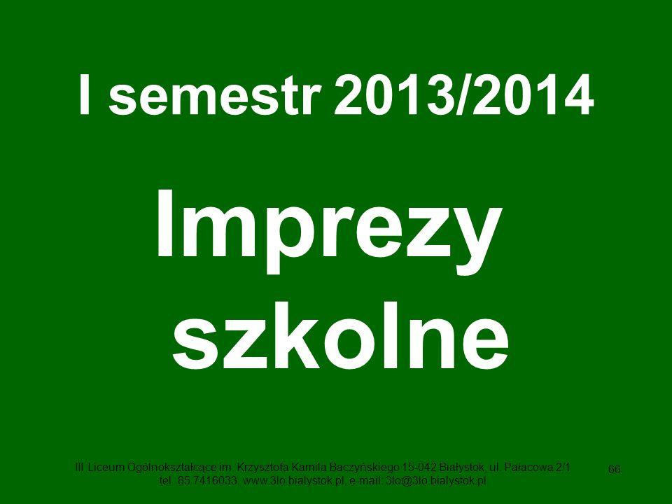 66 I semestr 2013/2014 Imprezy szkolne III Liceum Ogólnokształcące im.
