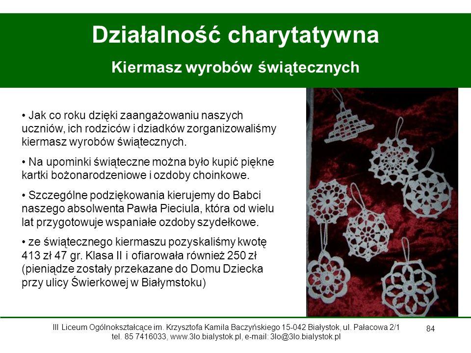 84 Działalność charytatywna Kiermasz wyrobów świątecznych Jak co roku dzięki zaangażowaniu naszych uczniów, ich rodziców i dziadków zorganizowaliśmy kiermasz wyrobów świątecznych.