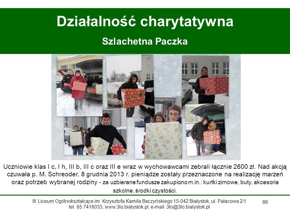 86 Działalność charytatywna Szlachetna Paczka Uczniowie klas I c, I h, III b, III c oraz III e wraz w wychowawcami zebrali łącznie 2600 zł.