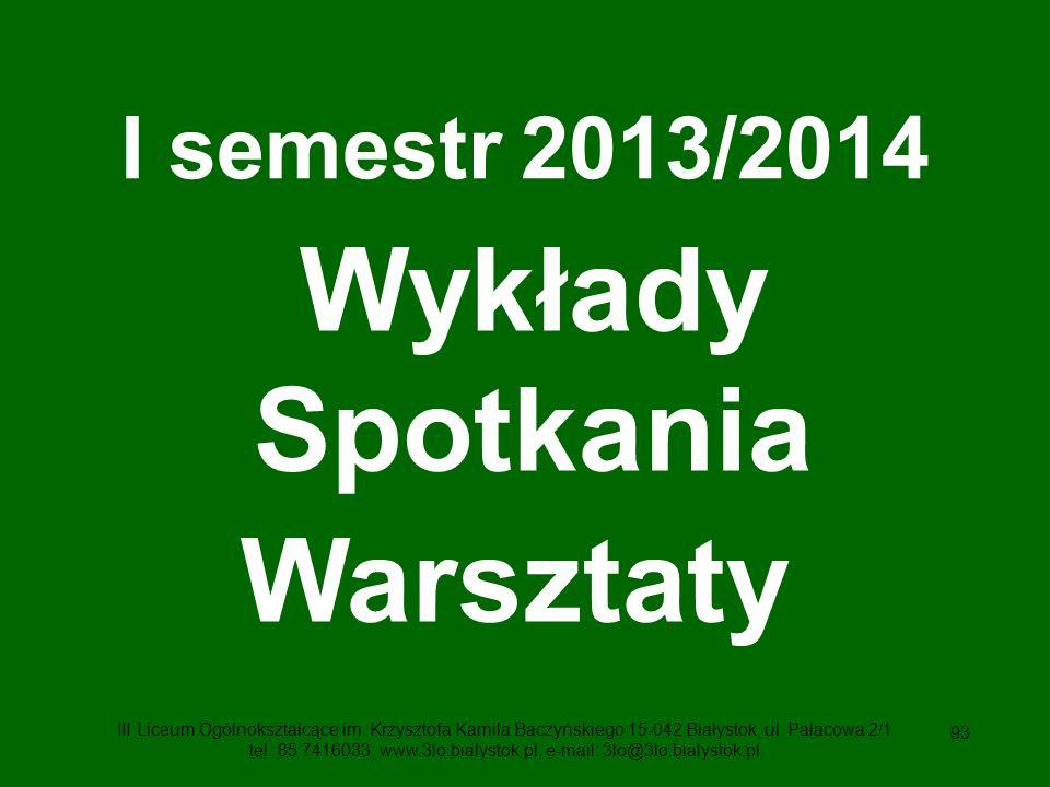 93 I semestr 2013/2014 Wykłady Spotkania Warsztaty III Liceum Ogólnokształcące im.