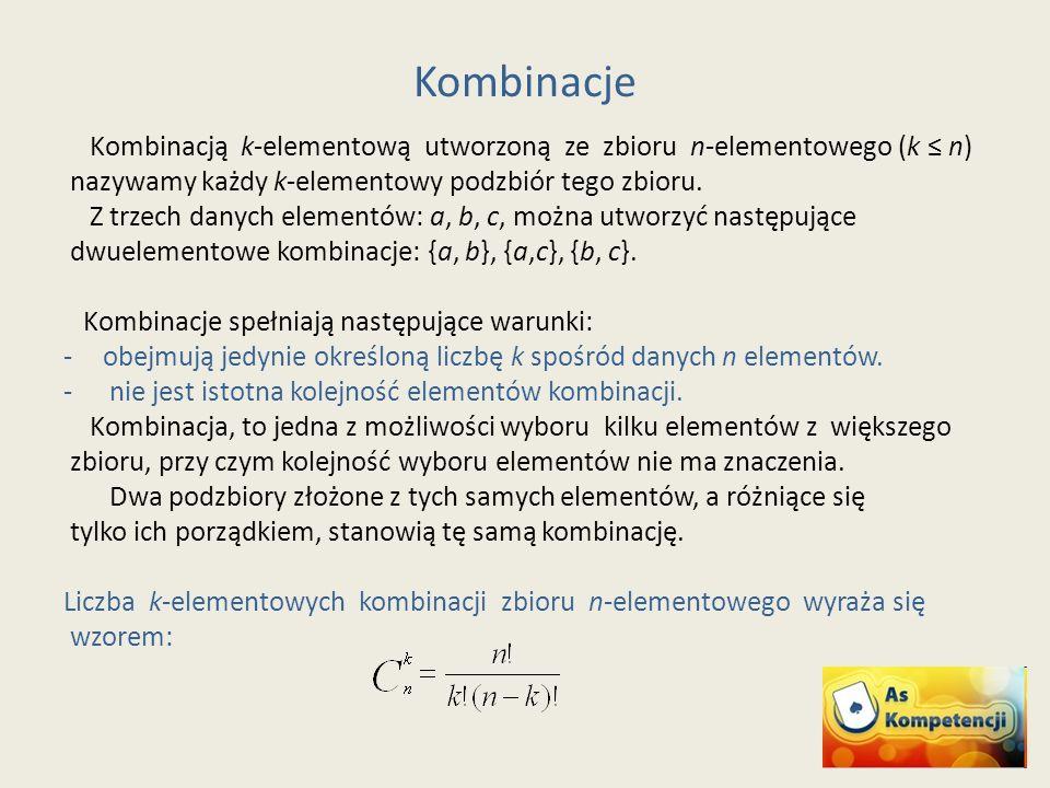 Kombinacje Kombinacją k-elementową utworzoną ze zbioru n-elementowego (k ≤ n) nazywamy każdy k-elementowy podzbiór tego zbioru.