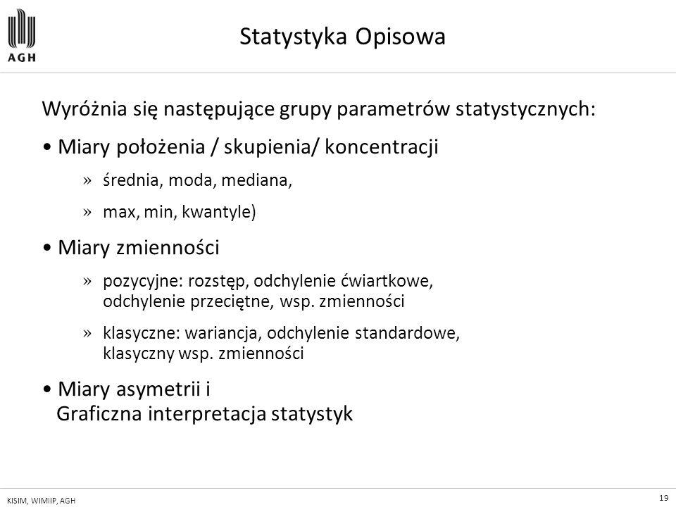 19 KISIM, WIMiIP, AGH Statystyka Opisowa Wyróżnia się następujące grupy parametrów statystycznych: Miary położenia / skupienia/ koncentracji » średnia