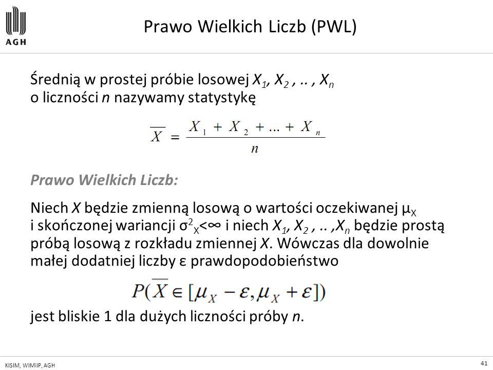 41 KISIM, WIMiIP, AGH Prawo Wielkich Liczb (PWL) Średnią w prostej próbie losowej X 1, X 2,.., X n o liczności n nazywamy statystykę Prawo Wielkich Li