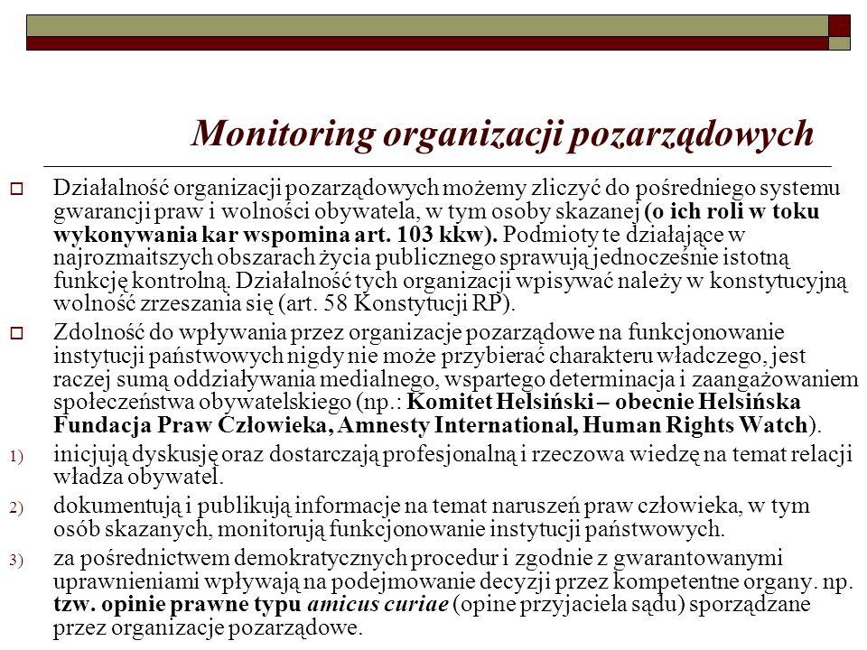 Monitoring organizacji pozarządowych  Działalność organizacji pozarządowych możemy zliczyć do pośredniego systemu gwarancji praw i wolności obywatela, w tym osoby skazanej (o ich roli w toku wykonywania kar wspomina art.