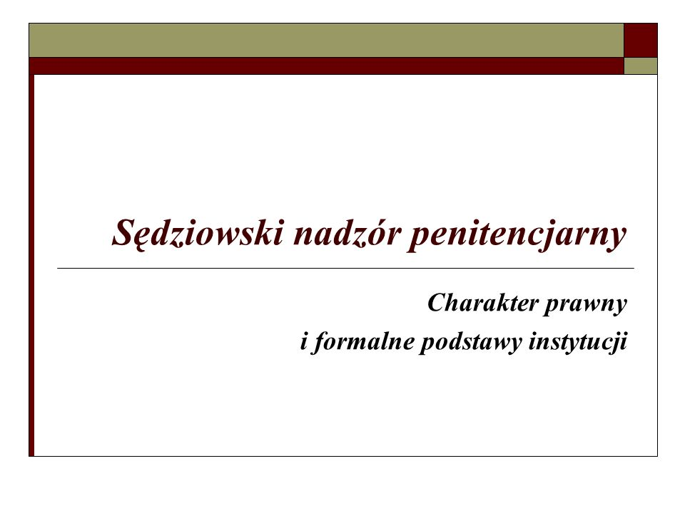 Sędziowski nadzór penitencjarny Charakter prawny i formalne podstawy instytucji