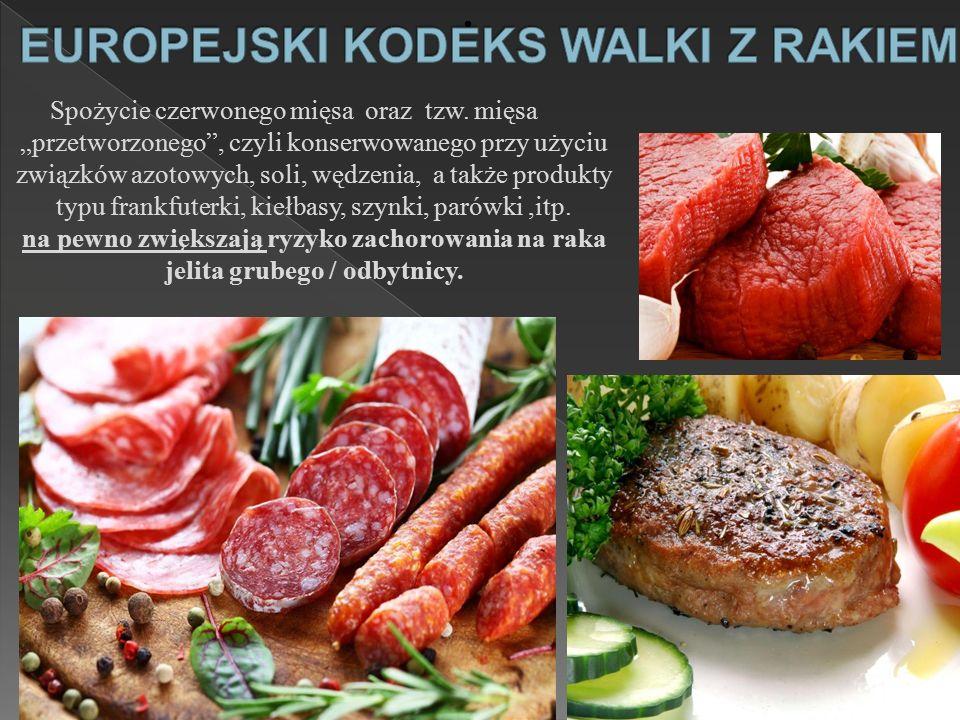 """Spożycie czerwonego mięsa oraz tzw. mięsa """"przetworzonego"""", czyli konserwowanego przy użyciu związków azotowych, soli, wędzenia, a także produkty typu"""