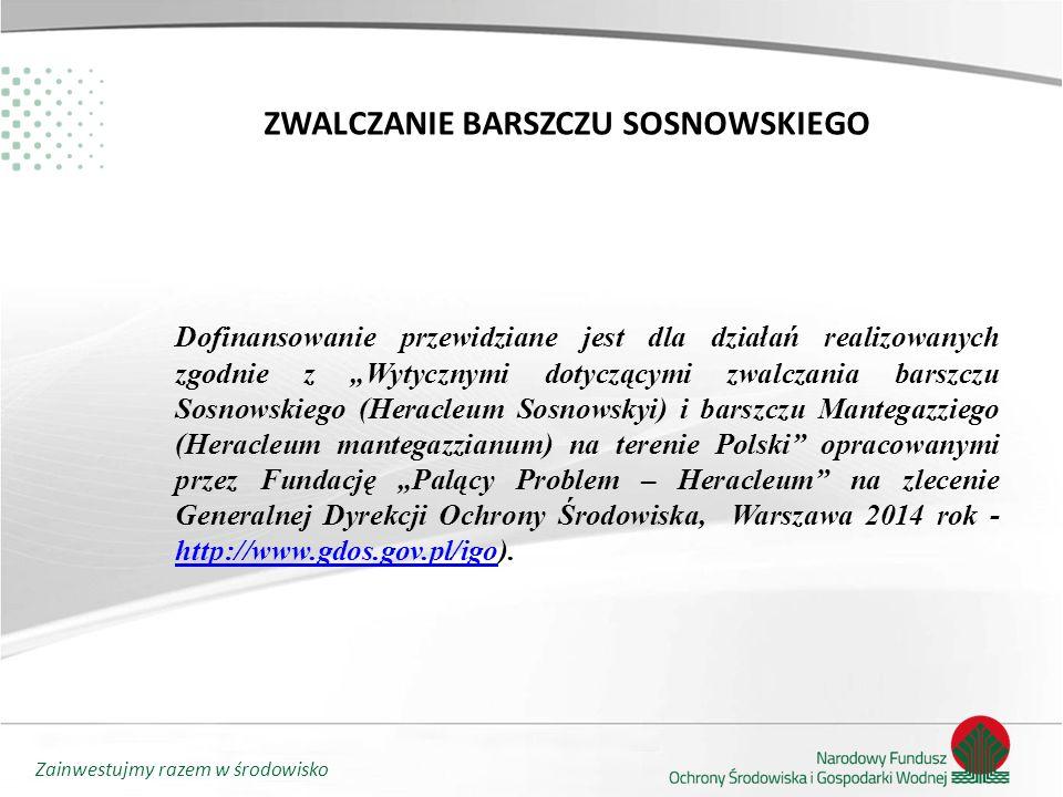 """Zainwestujmy razem w środowisko ZWALCZANIE BARSZCZU SOSNOWSKIEGO Dofinansowanie przewidziane jest dla działań realizowanych zgodnie z """"Wytycznymi dotyczącymi zwalczania barszczu Sosnowskiego (Heracleum Sosnowskyi) i barszczu Mantegazziego (Heracleum mantegazzianum) na terenie Polski opracowanymi przez Fundację """"Palący Problem – Heracleum na zlecenie Generalnej Dyrekcji Ochrony Środowiska, Warszawa 2014 rok - http://www.gdos.gov.pl/igo)."""