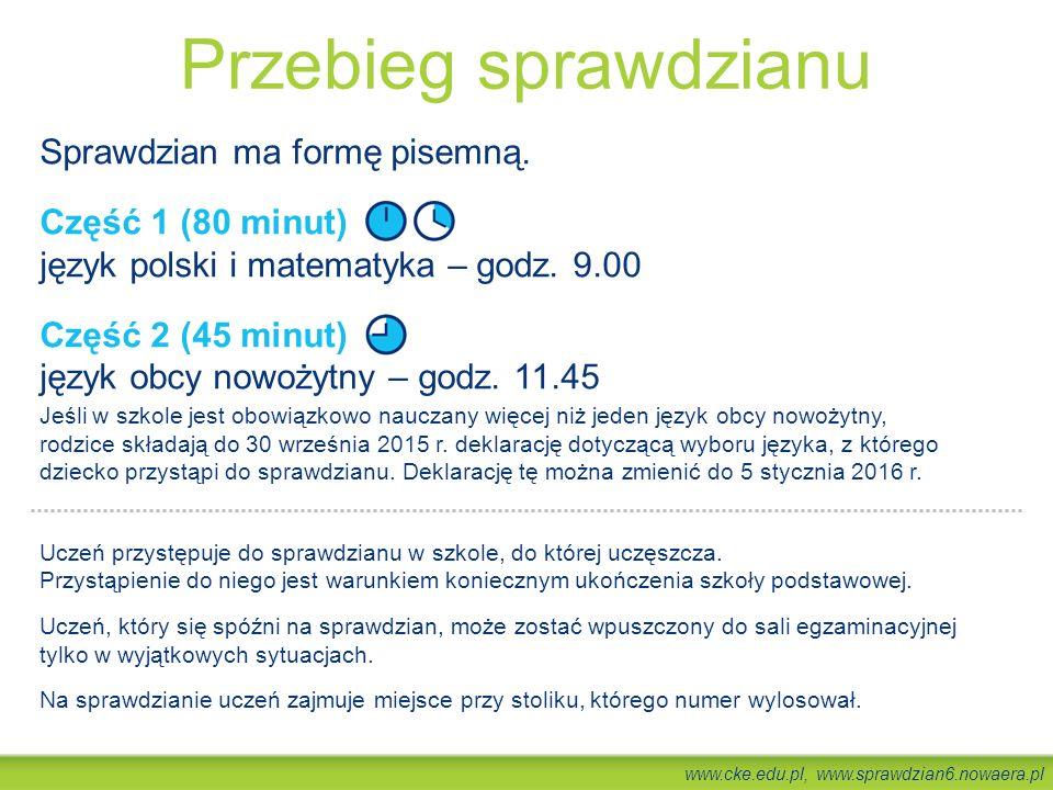 www.cke.edu.pl, www.sprawdzian6.nowaera.pl Część 1 (80 minut) Arkusz zawiera łącznie 20–32 zadania język polski 8–12 zadań wymagających wskazania poprawnej odpowiedzi spośród podanych* 2–4 zadania, do których uczeń sam formułuje rozwiązania i odpowiedzi matematyka 8–12 zadań wymagających wskazania poprawnej odpowiedzi spośród podanych* 2–4 zadania, do których uczeń sam formułuje rozwiązania i odpowiedzi Część 2 (45 minut) język obcy nowożytny 12–15 zadań wymagających wskazania poprawnej odpowiedzi spośród podanych* (w tym 4–5 zadań na rozumienie ze słuchu) * Rozwiązania tych zadań należy zaznaczyć na karcie odpowiedzi.