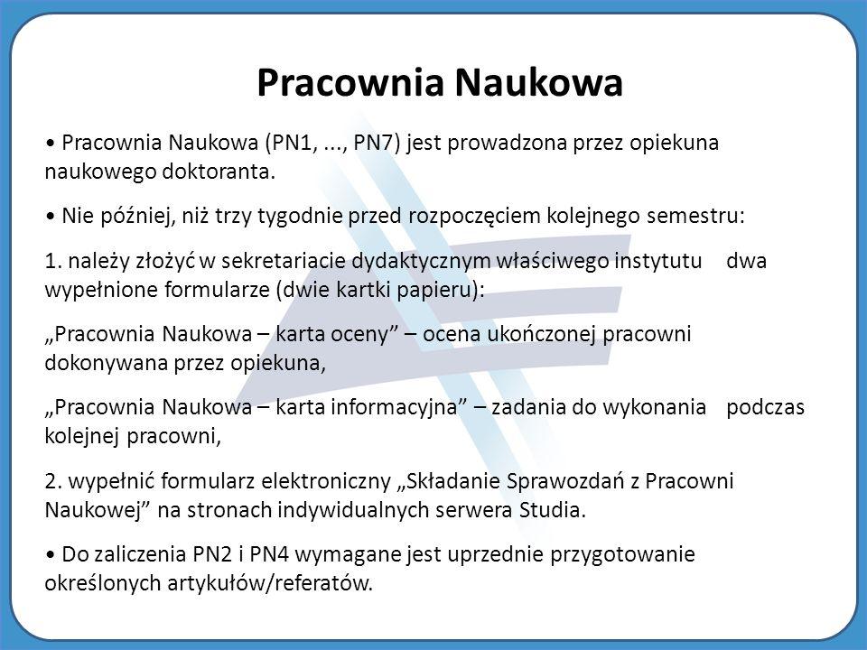 Pracownia Naukowa Pracownia Naukowa (PN1,..., PN7) jest prowadzona przez opiekuna naukowego doktoranta.