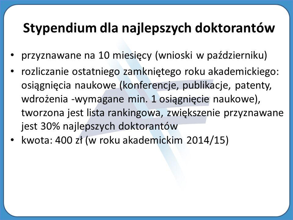 przyznawane na 10 miesięcy (wnioski w październiku) rozliczanie ostatniego zamkniętego roku akademickiego: osiągnięcia naukowe (konferencje, publikacje, patenty, wdrożenia -wymagane min.
