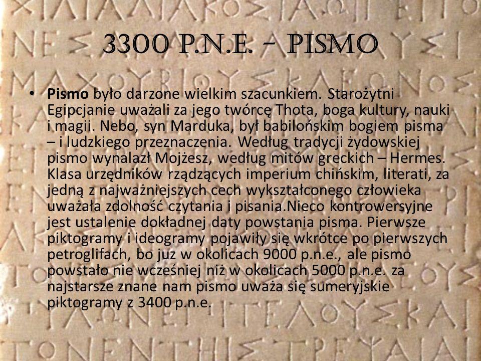 3300 p.n.e. - Pismo Pismo było darzone wielkim szacunkiem. Starożytni Egipcjanie uważali za jego twórcę Thota, boga kultury, nauki i magii. Nebo, syn