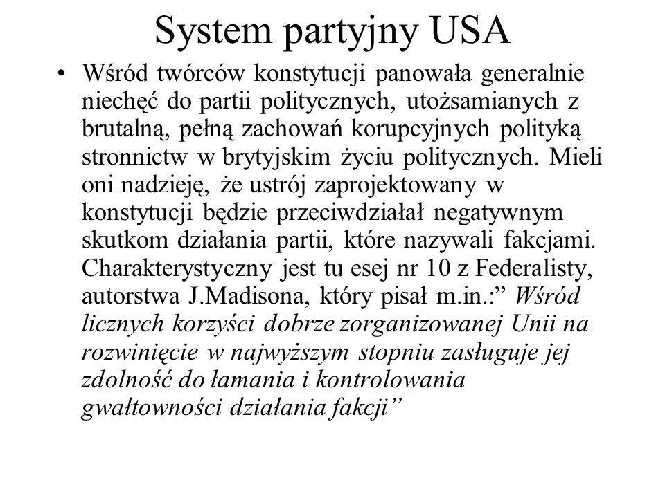 System partyjny USA Wśród twórców konstytucji panowała generalnie niechęć do partii politycznych, utożsamianych z brutalną, pełną zachowań korupcyjnych polityką stronnictw w brytyjskim życiu politycznych.