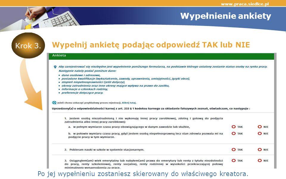 Wypełnienie ankiety Wypełnij ankietę podając odpowiedź TAK lub NIE www.praca.siedlce.pl Krok 3.