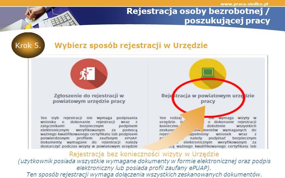 www.praca.siedlce.pl Rejestracja osoby bezrobotnej / poszukującej pracy Wybierz sposób rejestracji w Urzędzie Rejestracja bez konieczności wizyty w Urzędzie (użytkownik posiada wszystkie wymagane dokumenty w formie elektronicznej oraz podpis elektroniczny lub posiada profil zaufany ePUAP).