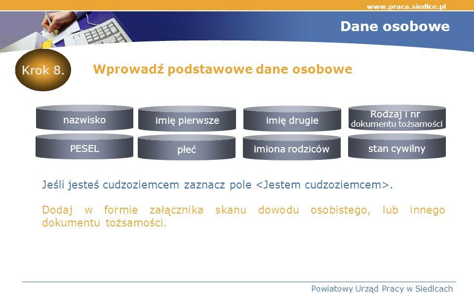 www.praca.siedlce.pl Powiatowy Urząd Pracy w Siedlcach Dane osobowe Krok 8.