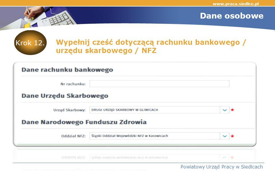 www.praca.siedlce.pl Powiatowy Urząd Pracy w Siedlcach Wypełnij cześć dotyczącą rachunku bankowego / urzędu skarbowego / NFZ Krok 12.