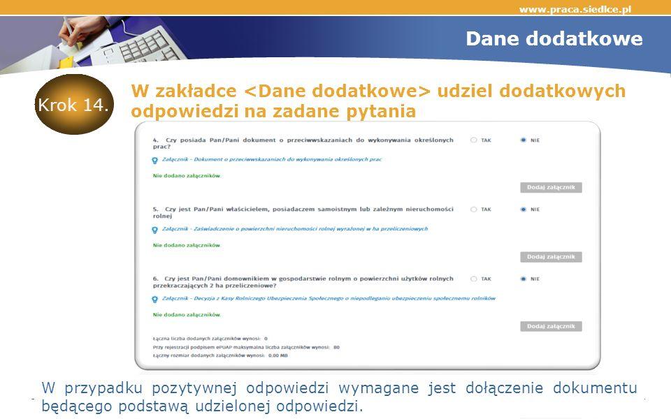 www.praca.siedlce.pl Dane dodatkowe W zakładce udziel dodatkowych odpowiedzi na zadane pytania W przypadku pozytywnej odpowiedzi wymagane jest dołączenie dokumentu będącego podstawą udzielonej odpowiedzi.
