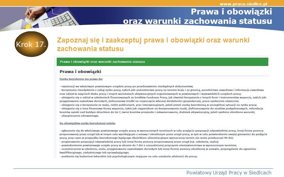 www.praca.siedlce.pl Powiatowy Urząd Pracy w Siedlcach Prawa i obowiązki oraz warunki zachowania statusu Zapoznaj się i zaakceptuj prawa i obowiązki oraz warunki zachowania statusu Krok 17.