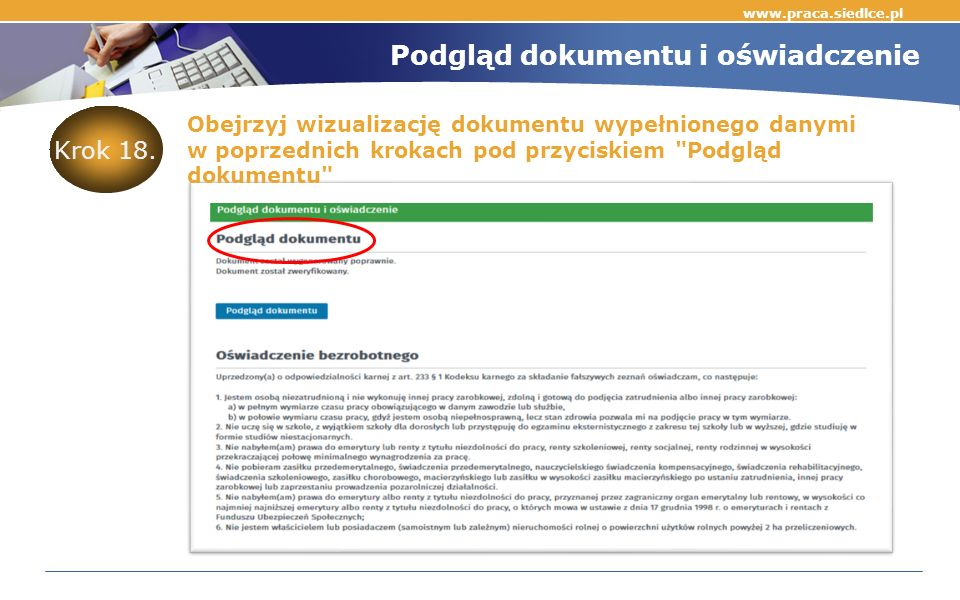 www.praca.siedlce.pl Podgląd dokumentu i oświadczenie Obejrzyj wizualizację dokumentu wypełnionego danymi w poprzednich krokach pod przyciskiem Podgląd dokumentu Krok 18.