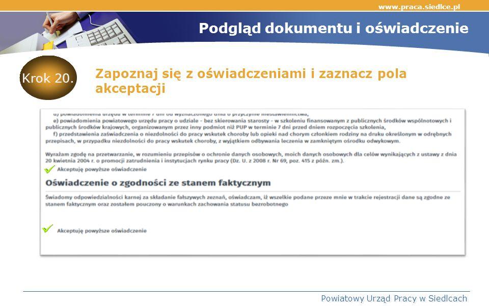 www.praca.siedlce.pl Powiatowy Urząd Pracy w Siedlcach Zapoznaj się z oświadczeniami i zaznacz pola akceptacji Podgląd dokumentu i oświadczenie Krok 20.