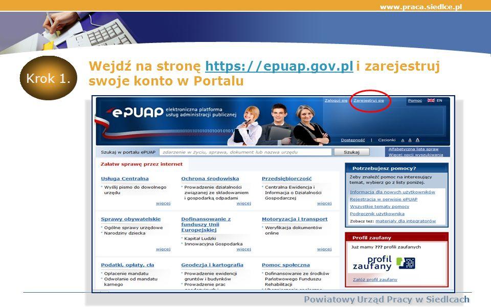 Wejdź na stronę https://epuap.gov.pl i zarejestruj swoje konto w Portaluhttps://epuap.gov.pl www.praca.siedlce.pl Powiatowy Urząd Pracy w Siedlcach Krok 1.